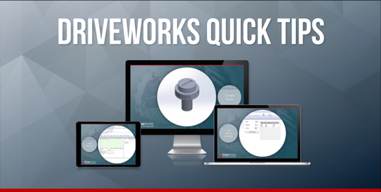 Save Time with DriveWorks Quick Tips